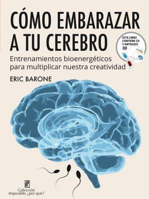 Cómo Embarazar a tu Cerebro